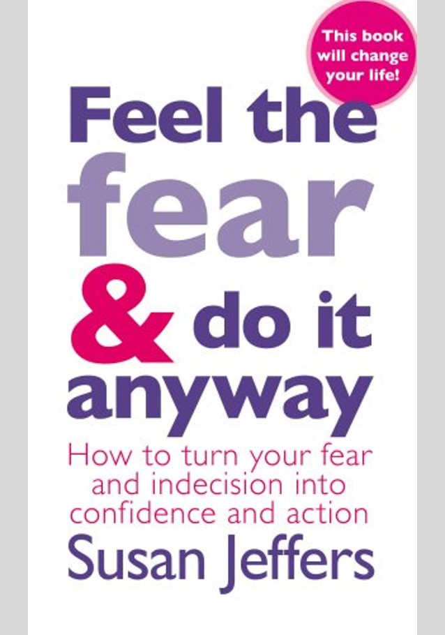 feel the fear and do it